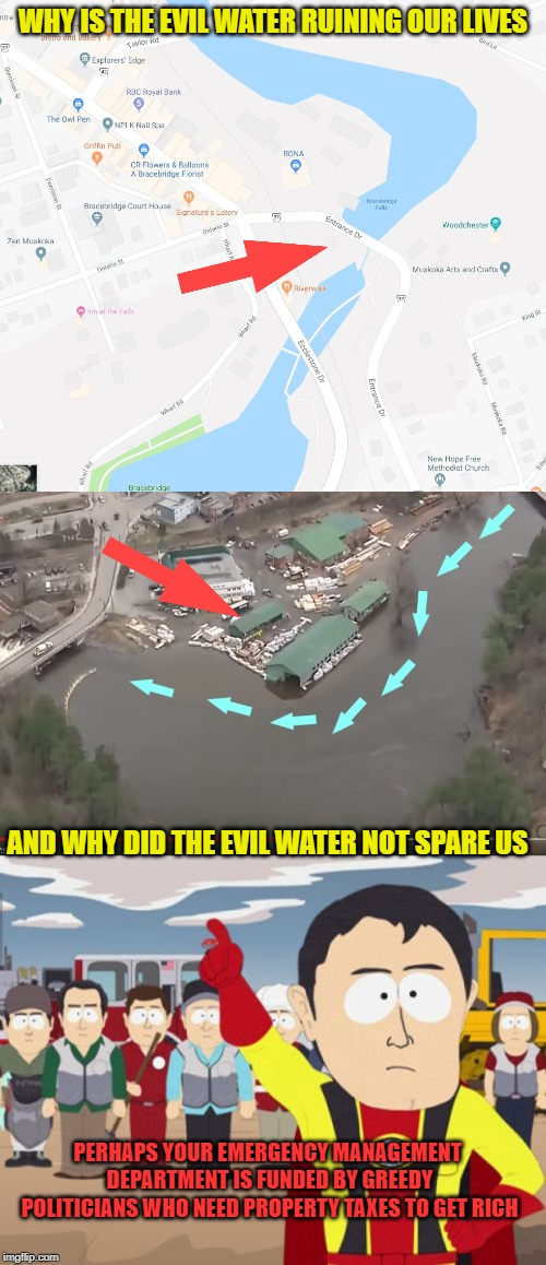 It is obvious | WHY IS THE EVIL WATER RUINING OUR LIVES AND WHY DID THE EVIL WATER NOT SPARE US PERHAPS YOUR EMERGENCY MANAGEMENT DEPARTMENT IS FUNDED BY GR | image tagged in flooding,disaster,greed,human stupidity,special kind of stupid,meanwhile in canada | made w/ Imgflip meme maker