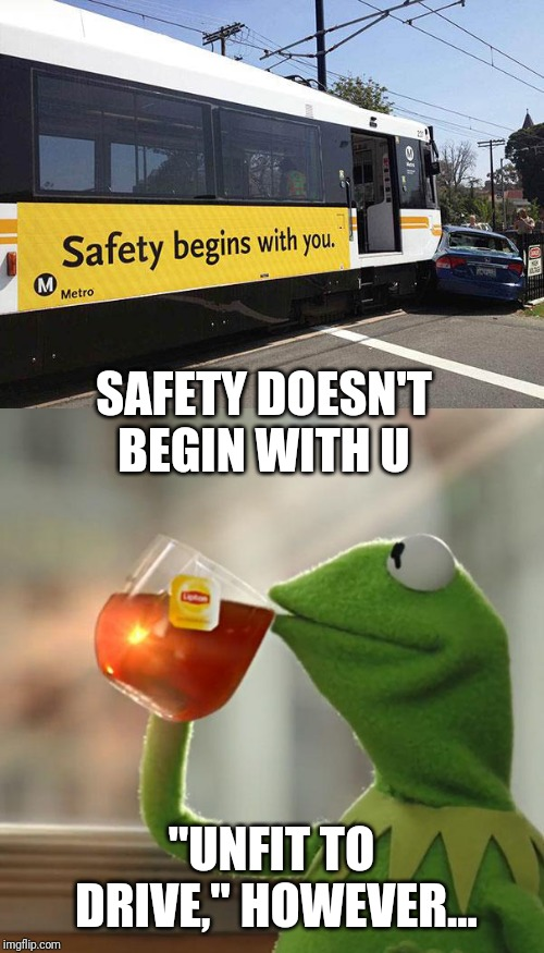"That bus driver should take a crash course... or maybe he just did. Either way, none of my business |  SAFETY DOESN'T BEGIN WITH U; ""UNFIT TO DRIVE,"" HOWEVER... 