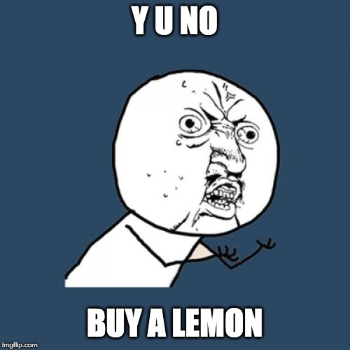 Y U No Meme | Y U NO BUY A LEMON | image tagged in memes,y u no | made w/ Imgflip meme maker