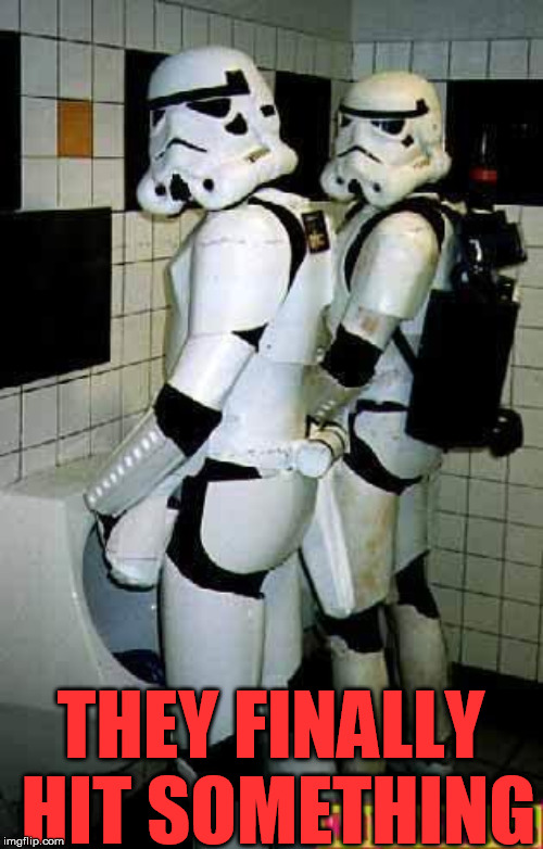 Hope they hit the mark |  THEY FINALLY HIT SOMETHING | image tagged in funny pictures,stormtrooper,aim | made w/ Imgflip meme maker