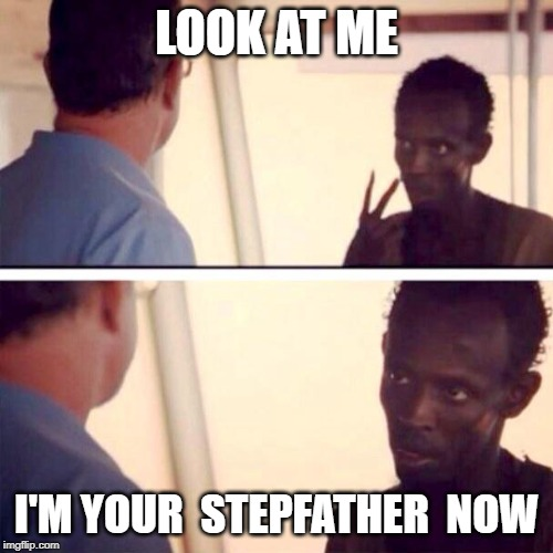 Racist Revenge | LOOK AT ME I'M YOUR  STEPFATHER  NOW | image tagged in memes,captain phillips - i'm the captain now,batman slapping robin,funny memes | made w/ Imgflip meme maker
