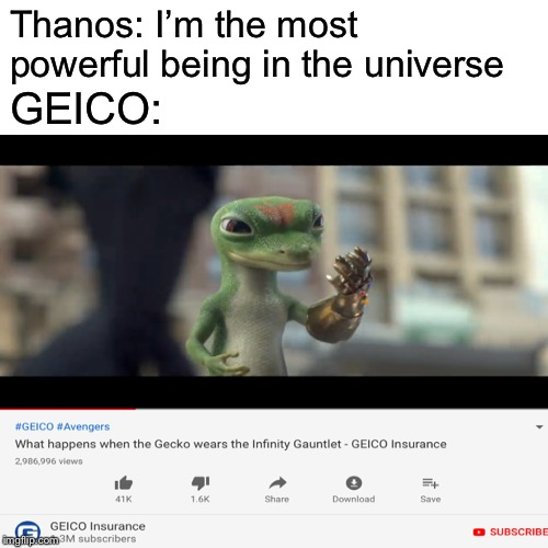 Insurance can be whatever I want it to be | Thanos: I'm the most powerful being in the universe GEICO: | image tagged in memes,geico gecko,thanos,avengers endgame | made w/ Imgflip meme maker