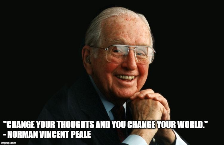 "Norman Vincent Peale Positive Thinking | ""CHANGE YOUR THOUGHTS AND YOU CHANGE YOUR WORLD.""                                    - NORMAN VINCENT PEALE 