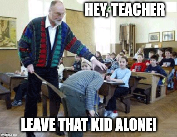 We don't need no education or to be 'uncomfortably numb' | HEY, TEACHER LEAVE THAT KID ALONE! | image tagged in pink floyd,special education,unhelpful teacher,funny,music joke | made w/ Imgflip meme maker