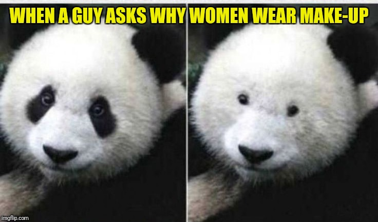 WHEN A GUY ASKS WHY WOMEN WEAR MAKE-UP | made w/ Imgflip meme maker