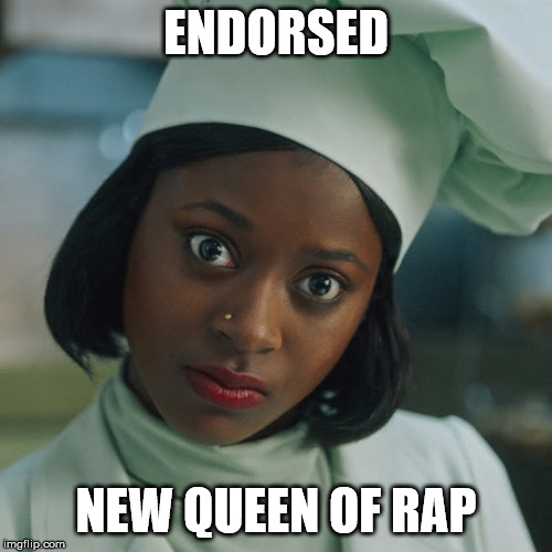 ENDORSED NEW QUEEN OF RAP | image tagged in music,rap,hip hop,independent,good | made w/ Imgflip meme maker