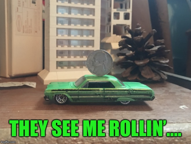 Nickel on '64 | THEY SEE ME ROLLIN'.... | image tagged in money,cars,illuminati confirmed | made w/ Imgflip meme maker