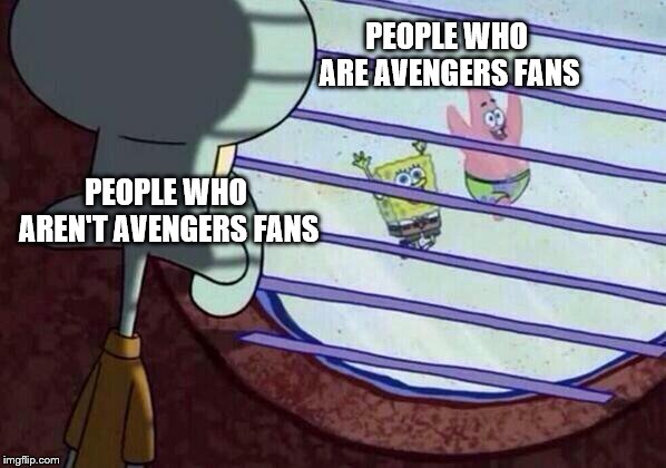 Squidward window | PEOPLE WHO ARE AVENGERS FANS PEOPLE WHO AREN'T AVENGERS FANS | image tagged in squidward window,avengers,avengers endgame,thanos,avengers infinity war | made w/ Imgflip meme maker