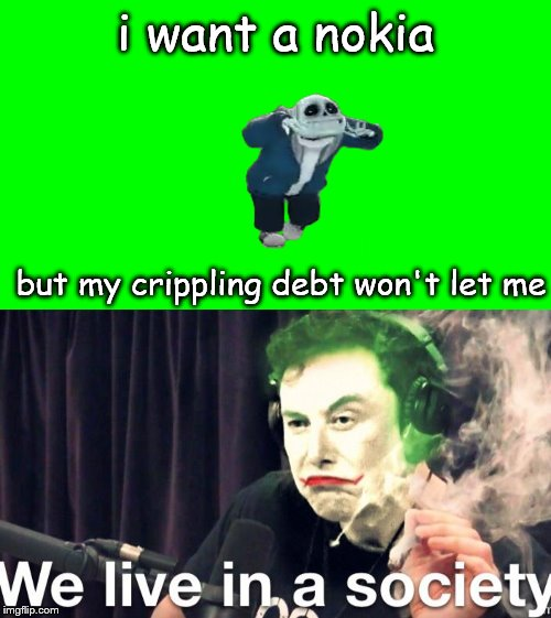 i want a nokia but my crippling debt won't let me | image tagged in sans default dance,we live in a society,memes,nokia,crippling debt | made w/ Imgflip meme maker