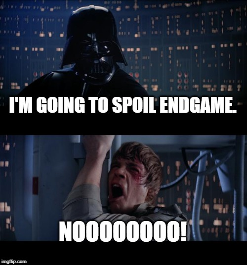 Star Wars No |  I'M GOING TO SPOIL ENDGAME. NOOOOOOOO! | image tagged in memes,star wars no | made w/ Imgflip meme maker