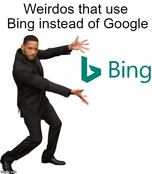 Bing Users | Weirdos that use Bing instead of Google | image tagged in tada will smith,weirdos,bing,google | made w/ Imgflip meme maker
