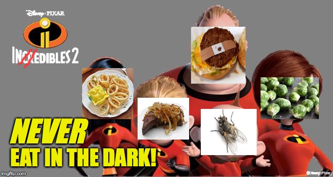 The Inedibles.  Because calamari ain't onion rings, folks. |  NEVER; EAT IN THE DARK! | image tagged in memes,calamari,used bandages,liver,bugs,brussel sprouts | made w/ Imgflip meme maker