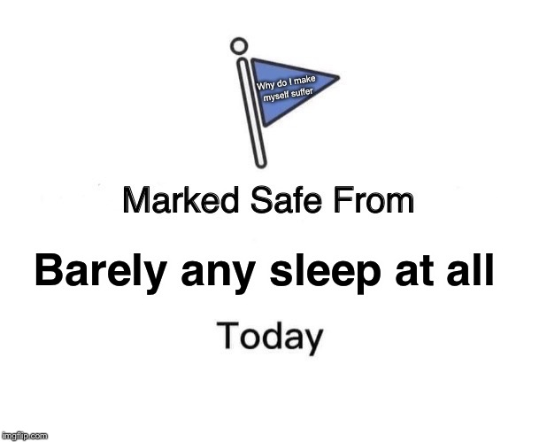 Slumber please | Barely any sleep at all Why do I make myself suffer | image tagged in memes,marked safe from,smile,insomnia,help | made w/ Imgflip meme maker