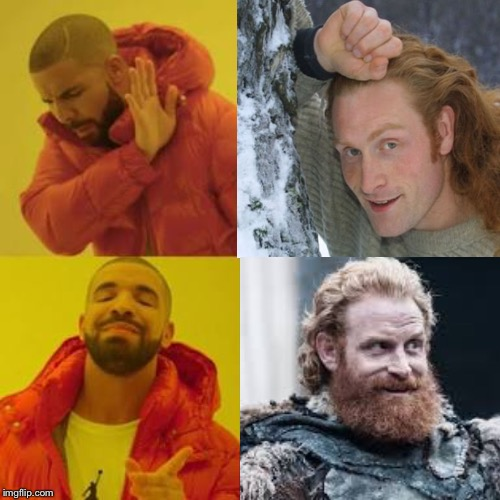 Tormund With/Without A Beard | image tagged in game of thrones,tormund,drake meme,beard | made w/ Imgflip meme maker