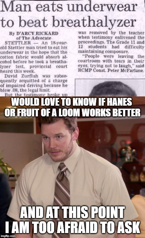 The Taste of Crotch? | WOULD LOVE TO KNOW IF HANES OR FRUIT OF A LOOM WORKS BETTER AND AT THIS POINT I AM TOO AFRAID TO ASK | image tagged in memes,afraid to ask andy | made w/ Imgflip meme maker