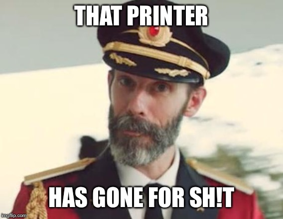 Captain Obvious | THAT PRINTER HAS GONE FOR SH!T | image tagged in captain obvious | made w/ Imgflip meme maker