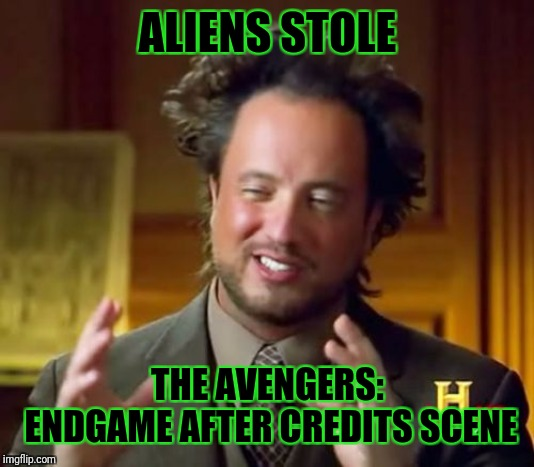 (Apparently no after credits scene in the latest Marvel movie. But since you'll be asleep by then, feel free to dream your own.) | ALIENS STOLE THE AVENGERS: ENDGAME AFTER CREDITS SCENE | image tagged in memes,ancient aliens,movies,hollywood,avengers,endgame | made w/ Imgflip meme maker