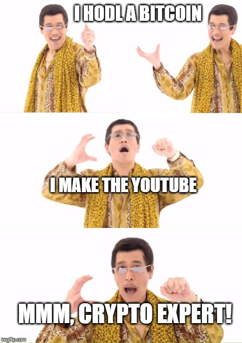 PPAP | I HODL A BITCOIN I MAKE THE YOUTUBE MMM, CRYPTO EXPERT! | image tagged in memes,ppap | made w/ Imgflip meme maker