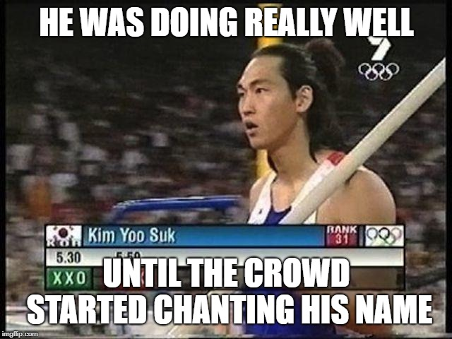 kim u suck |  HE WAS DOING REALLY WELL; UNTIL THE CROWD STARTED CHANTING HIS NAME | image tagged in memes,you suck,olympics,korean,funny | made w/ Imgflip meme maker