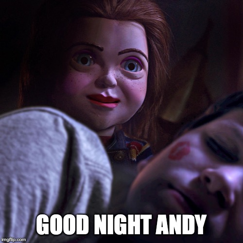 GOOD NIGHT ANDY | image tagged in chucky,childs play,movies,movie,remake,funny | made w/ Imgflip meme maker