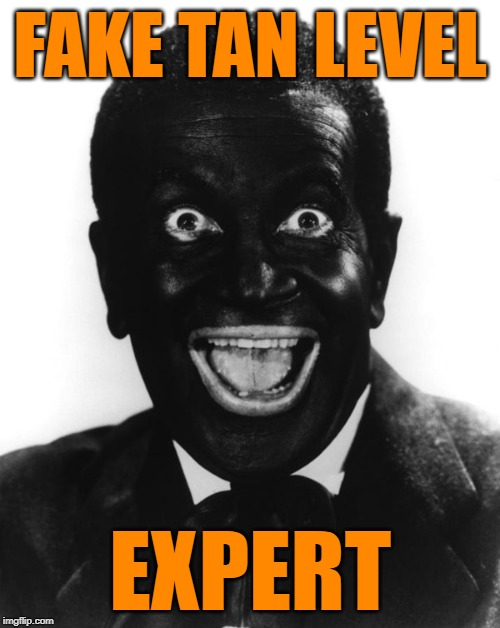 Tantastic | FAKE TAN LEVEL EXPERT | image tagged in level expert,black people,white people,old school,fun,funny | made w/ Imgflip meme maker