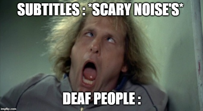 Scary Harry Meme | SUBTITLES : *SCARY NOISE'S* DEAF PEOPLE : | image tagged in memes,scary harry | made w/ Imgflip meme maker