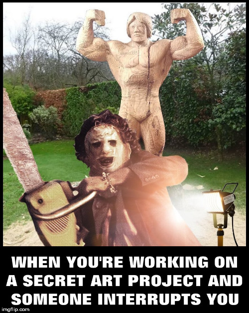 image tagged in artist,sculpture,leatherface,texas chainsaw massacre,arnold schwarzenegger,art | made w/ Imgflip meme maker