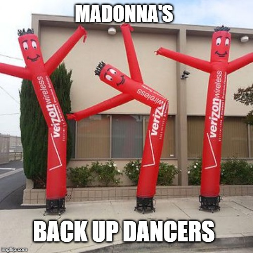 MADONNA'S BACK UP DANCERS | image tagged in air dancer,joke | made w/ Imgflip meme maker
