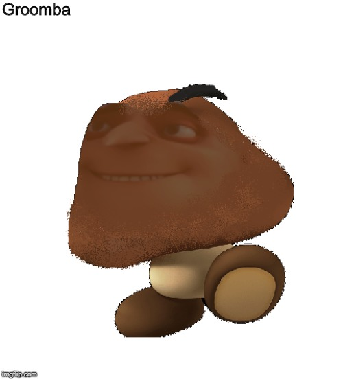 Groomba | Groomba | image tagged in mario,memes,goomba | made w/ Imgflip meme maker