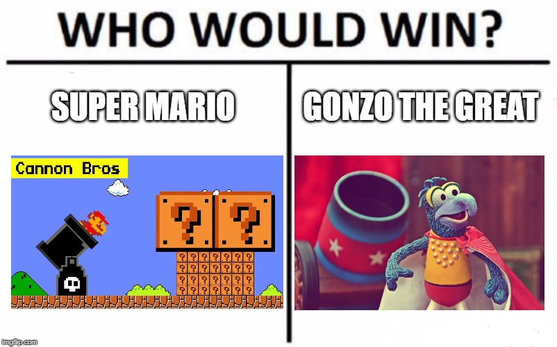 Super Mario vs Gonzo The Great - Cannon Wars | SUPER MARIO GONZO THE GREAT | image tagged in memes,who would win,super mario,gonzo,cannon,wars | made w/ Imgflip meme maker