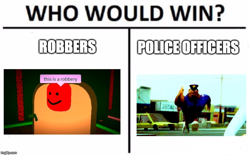 Who Would Win? | ROBBERS POLICE OFFICERS | image tagged in memes,who would win,roblox,officer earl running,funny | made w/ Imgflip meme maker