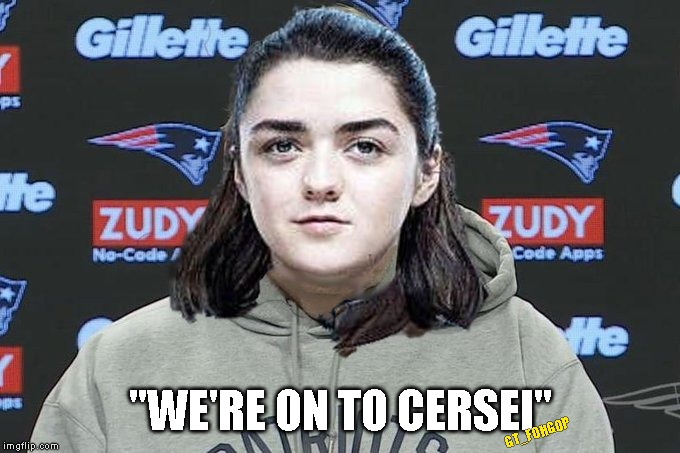 "Arya Belichick | ""WE'RE ON TO CERSEI"" GT_FOHGOP 