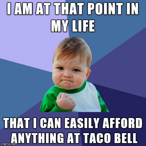 Being this rich will be nice | image tagged in taco bell,arrogant rich man,funny meme | made w/ Imgflip meme maker