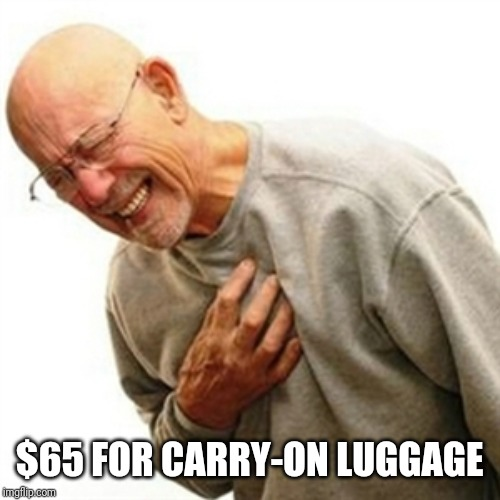 Right In The Childhood | $65 FOR CARRY-ON LUGGAGE | image tagged in memes,right in the childhood | made w/ Imgflip meme maker