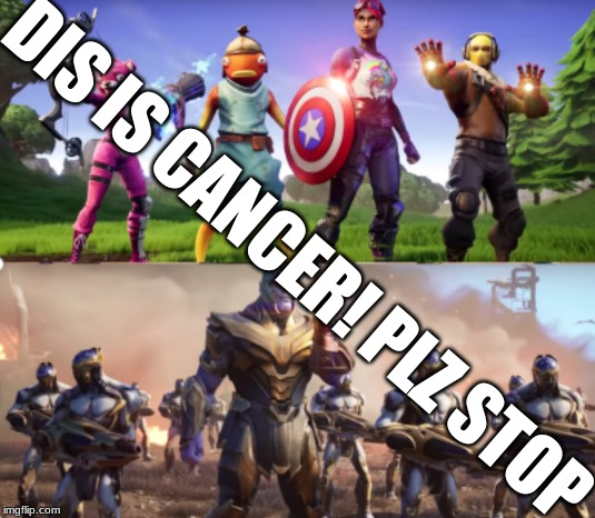 avengers vs thanos |  DIS IS CANCER! PLZ STOP | image tagged in avengers vs thanos | made w/ Imgflip meme maker