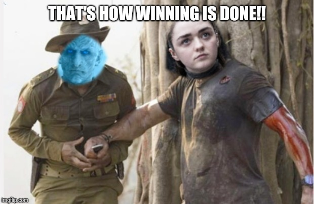 Arya game of thrones | THAT'S HOW WINNING IS DONE!! | image tagged in game of thrones,arya stark,rambo,winning | made w/ Imgflip meme maker