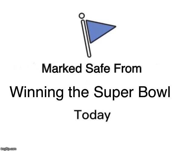 Detroit lions be like | Winning the Super Bowl | image tagged in memes,marked safe from | made w/ Imgflip meme maker