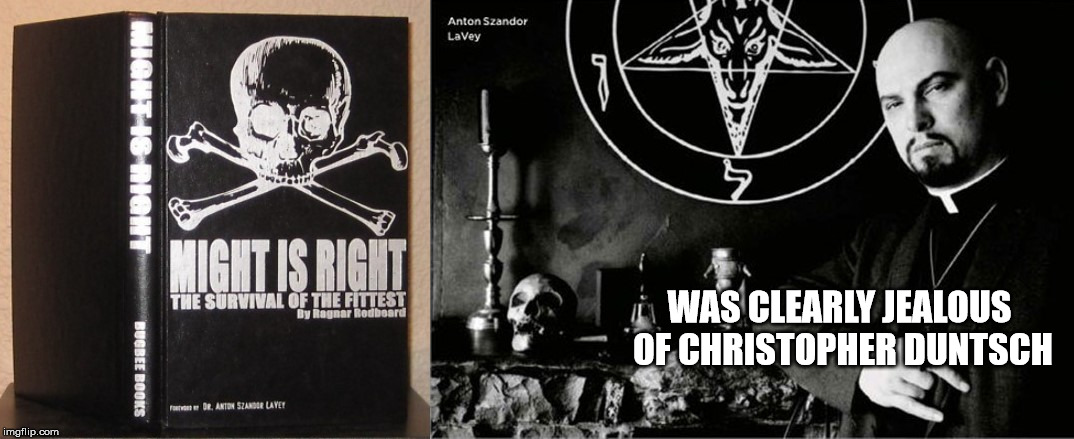 It's blatantly obvious. | WAS CLEARLY JEALOUS OF CHRISTOPHER DUNTSCH | image tagged in anton lavey,christopher duntsch,doctors,might is right,jealousy,satanic | made w/ Imgflip meme maker