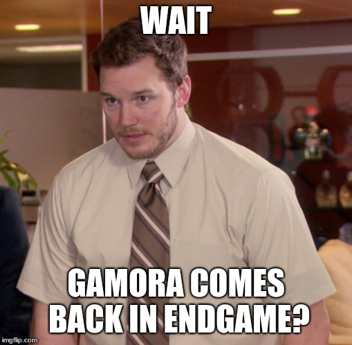 Afraid To Ask Andy Meme | WAIT GAMORA COMES BACK IN ENDGAME? | image tagged in memes,afraid to ask andy | made w/ Imgflip meme maker