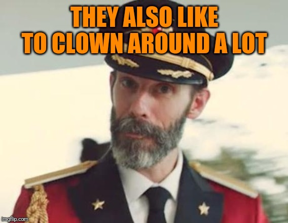 Captain Obvious | THEY ALSO LIKE TO CLOWN AROUND A LOT | image tagged in captain obvious | made w/ Imgflip meme maker