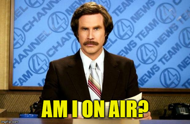 BREAKING NEWS | AM I ON AIR? | image tagged in breaking news | made w/ Imgflip meme maker