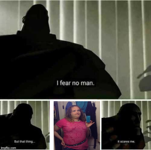 I fear no man Chris Chan | image tagged in i fear no man | made w/ Imgflip meme maker