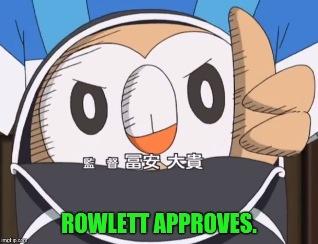 Rowlet Approved | ROWLETT APPROVES. | image tagged in rowlet approved | made w/ Imgflip meme maker