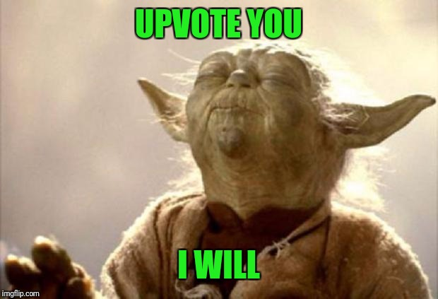 yoda smell | UPVOTE YOU I WILL | image tagged in yoda smell | made w/ Imgflip meme maker