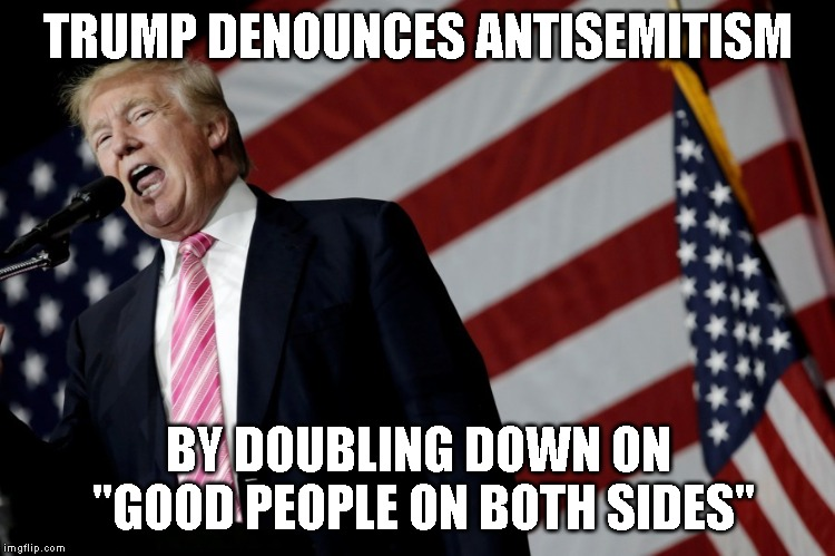 "Trump is Causing More Hate Crimes | TRUMP DENOUNCES ANTISEMITISM BY DOUBLING DOWN ON ""GOOD PEOPLE ON BOTH SIDES"" 