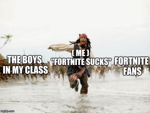 "Why i should just shut up | ( ME ) ""FORTNITE SUCKS"" THE BOYS IN MY CLASS FORTNITE FANS 