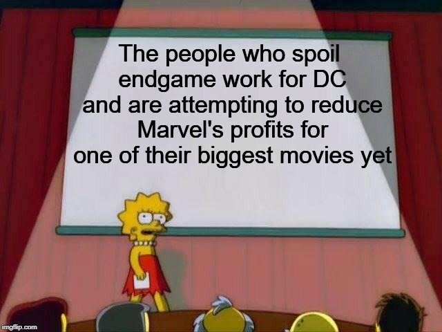 Lisa Simpson's Presentation |  The people who spoil endgame work for DC and are attempting to reduce Marvel's profits for one of their biggest movies yet | image tagged in lisa simpson's presentation,endgame,dc,marvel,no spoilers,conspiracy | made w/ Imgflip meme maker