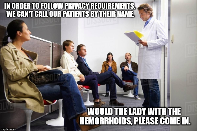 HIPPA Humor | IN ORDER TO FOLLOW PRIVACY REQUIREMENTS, WE CAN'T CALL OUR PATIENTS BY THEIR NAME. WOULD THE LADY WITH THE HEMORRHOIDS, PLEASE COME IN. | image tagged in nurse,medical | made w/ Imgflip meme maker