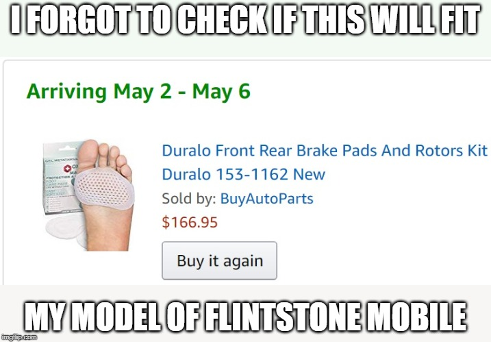I FORGOT TO CHECK IF THIS WILL FIT MY MODEL OF FLINTSTONE MOBILE | image tagged in amazon,flintstones,automotive,brakes | made w/ Imgflip meme maker