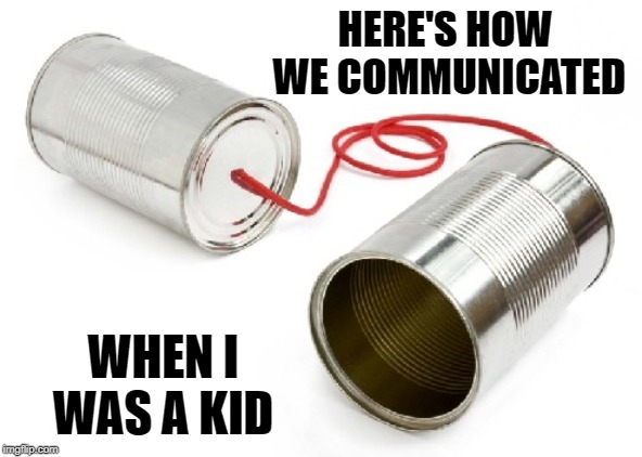 These were Our Cell Phones.Radios were Handmade with Crystals | HERE'S HOW WE COMMUNICATED WHEN I WAS A KID | image tagged in vince vance,primitive telephone,2 cans and string,communication,the good old days,the way it used to be | made w/ Imgflip meme maker